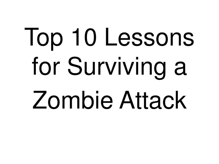 top 10 lessons for surviving a zombie attack n.