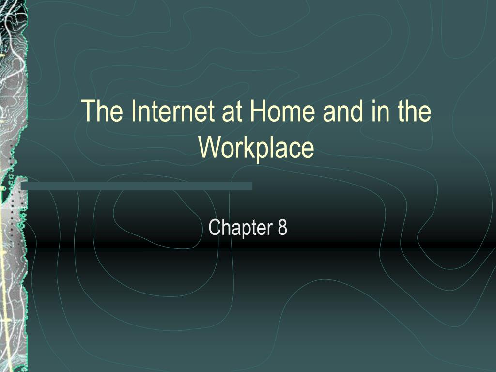 the internet at home and in the workplace l.