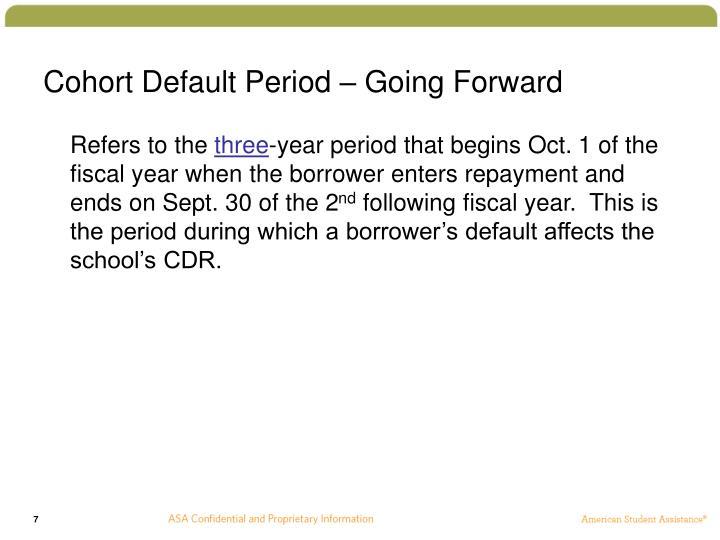 Cohort Default Period – Going Forward