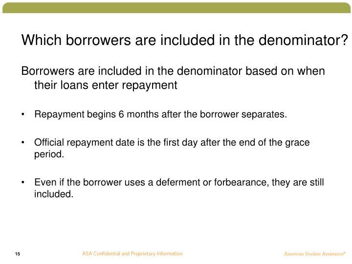 Which borrowers are included in the denominator?