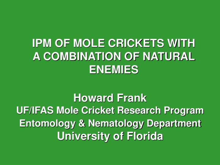 IPM OF MOLE CRICKETS WITH        A COMBINATION OF NATURAL ENEMIES