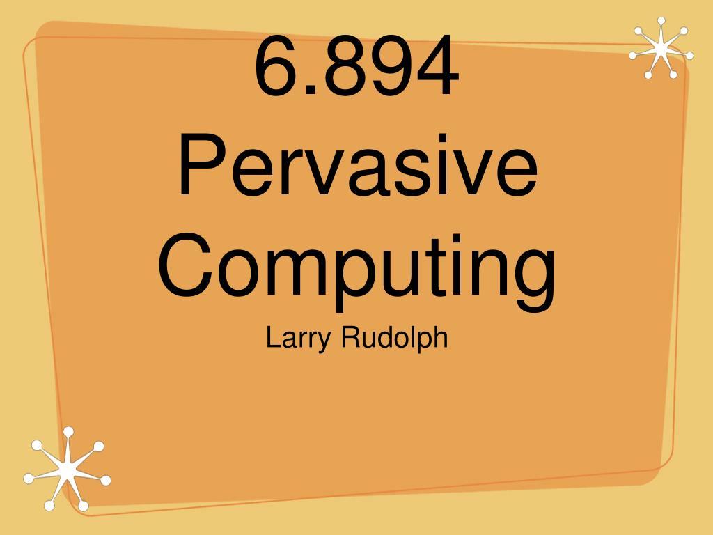 6 894 pervasive computing l.