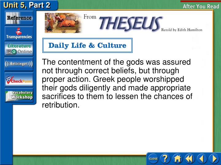 The contentment of the gods was assured not through correct beliefs, but through proper action. Greek people worshipped their gods diligently and made appropriate sacrifices to them to lessen the chances of retribution.