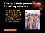 this is a little presentation for all my viewers