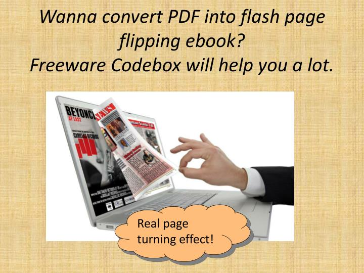 wanna convert pdf into flash page flipping ebook freeware codebox will help you a lot n.