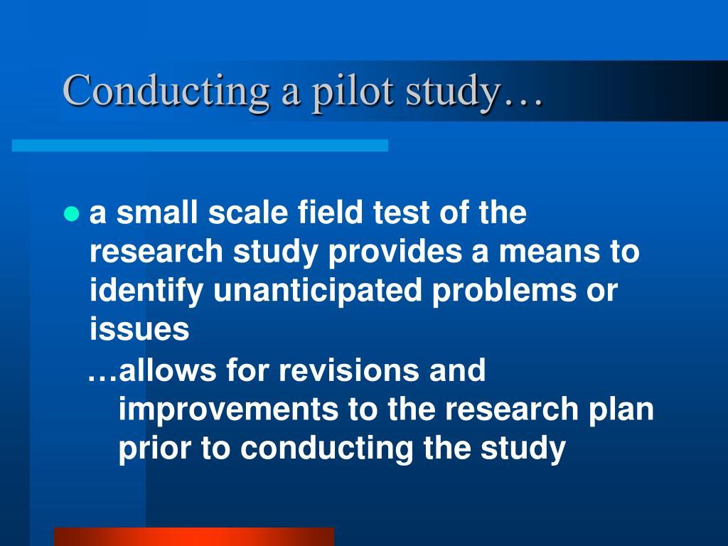 Conducting a pilot study…