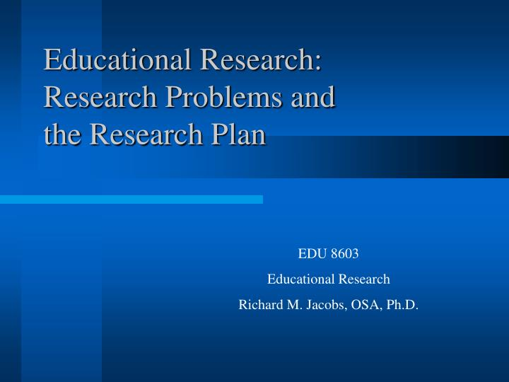 Educational research research problems and the research plan