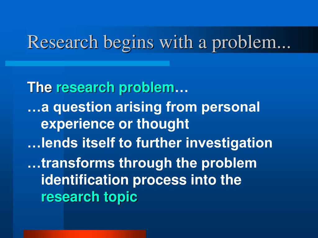 Research begins with a problem...