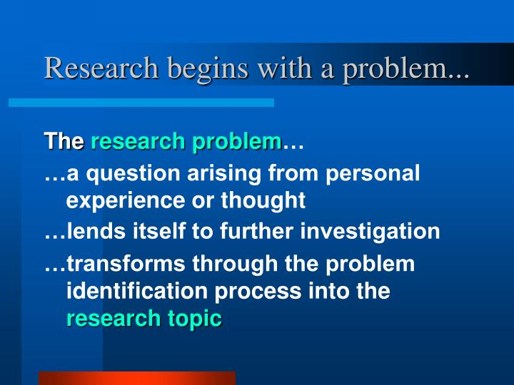 Research begins with a problem