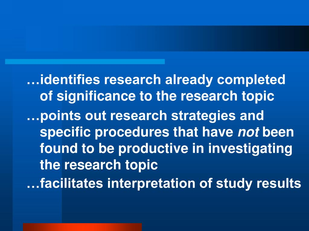 …identifies research already completed of significance to the research topic