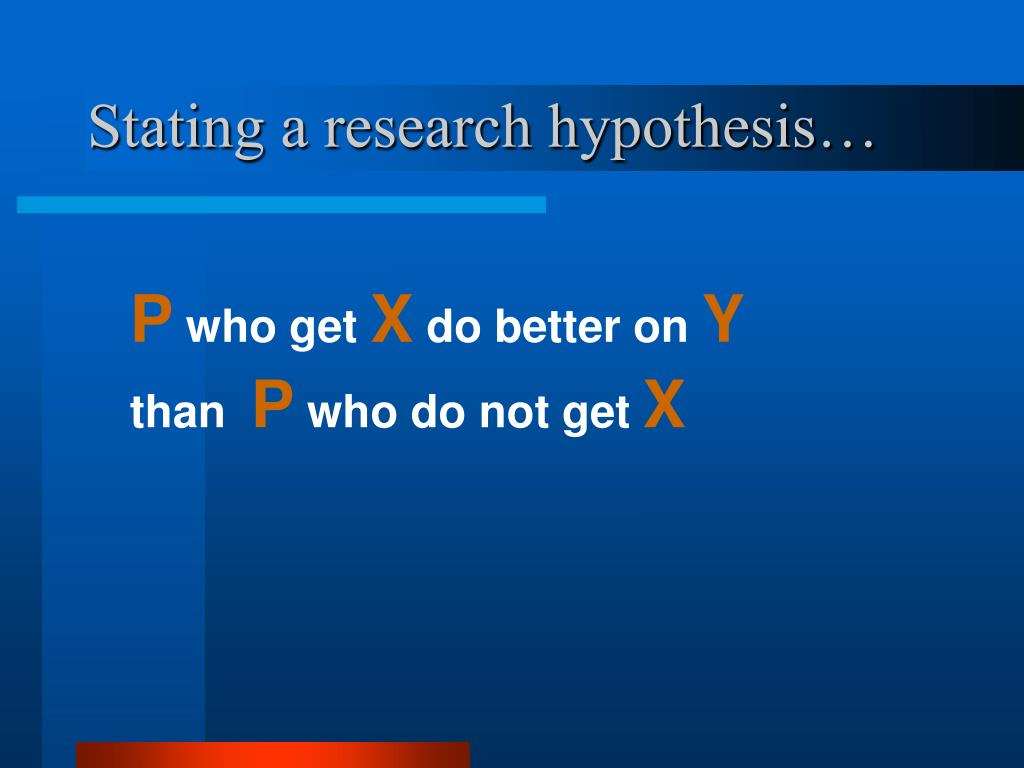 Stating a research hypothesis…