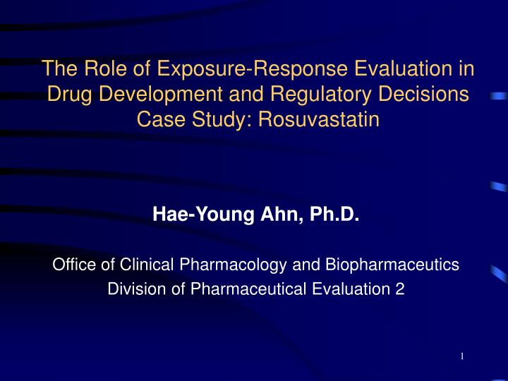 The Role of Exposure-Response Evaluation in  Drug Development and Regulatory Decisions