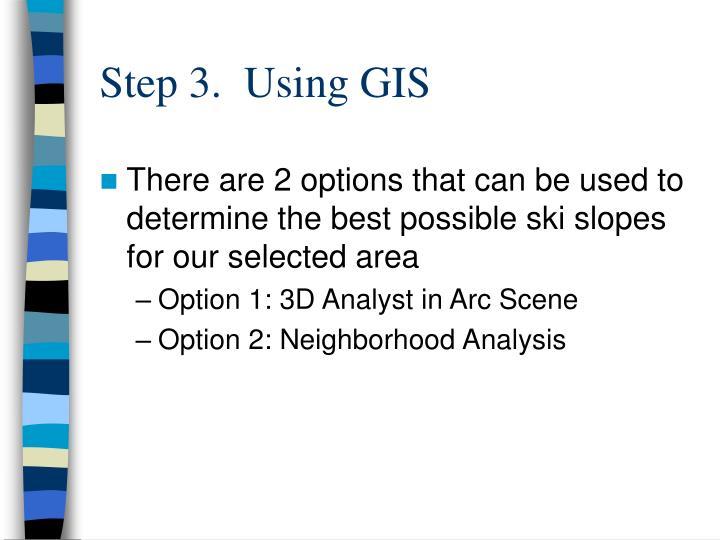 Step 3.  Using GIS