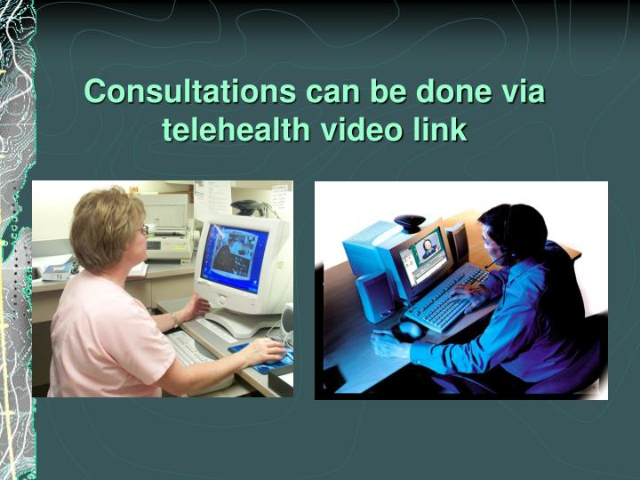 Consultations can be done via telehealth video link