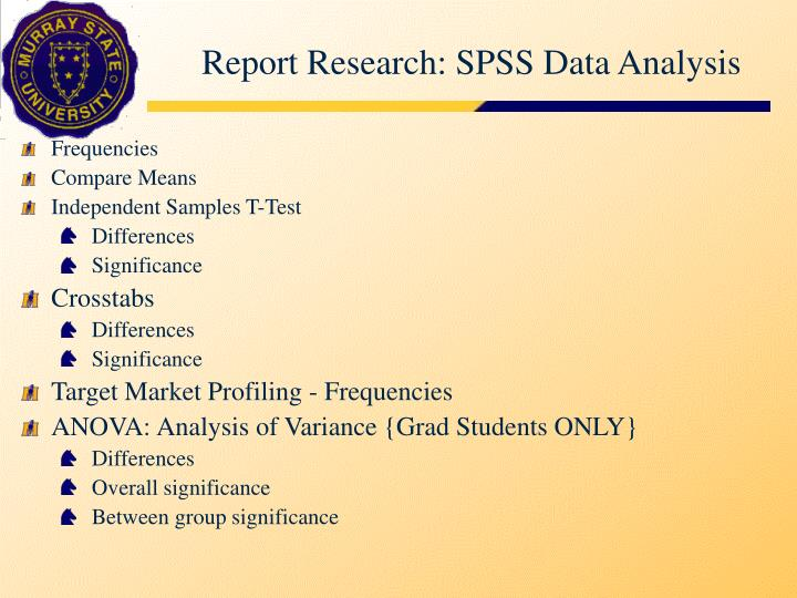 Report Research: SPSS Data Analysis. Frequencies; Compare Means; Independent  Samples T Test