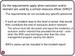 do the requirements apply when seclusion and or restraint are used by a school resource officer sro
