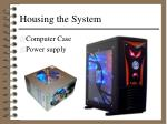 housing the system