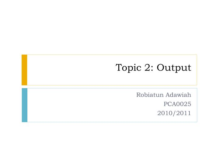 topic 2 output n.