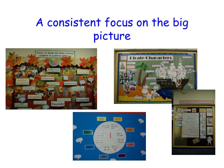 A consistent focus on the big picture