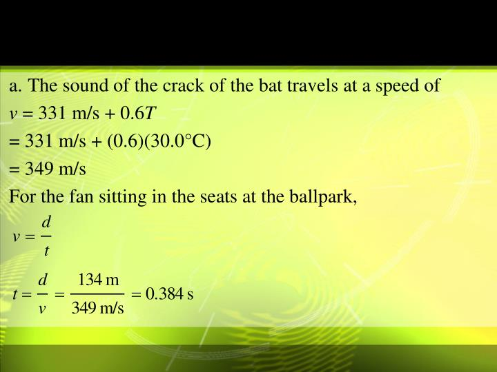 a.The sound of the crack of the bat travels at a speed of