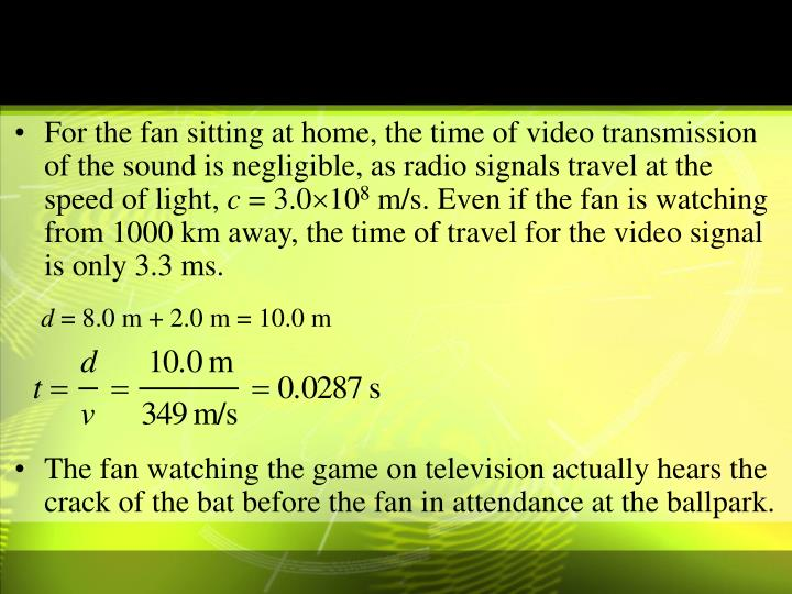 For the fan sitting at home, the time of video transmission of the sound is negligible, as radio signals travel at the speed of light,