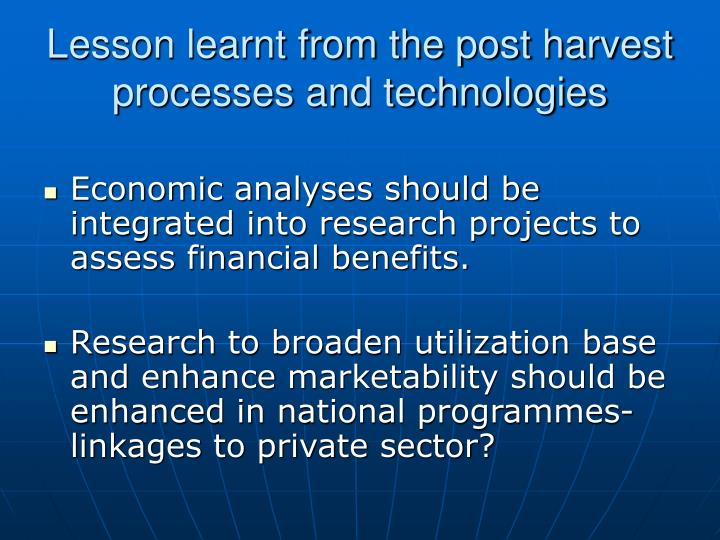 Lesson learnt from the post harvest processes and technologies