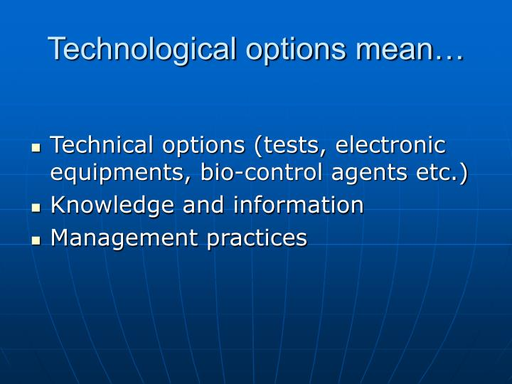 Technological options mean…