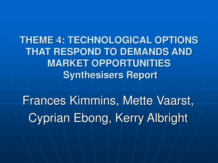 Theme 4 technological options that respond to demands and market opportunities synthesisers report