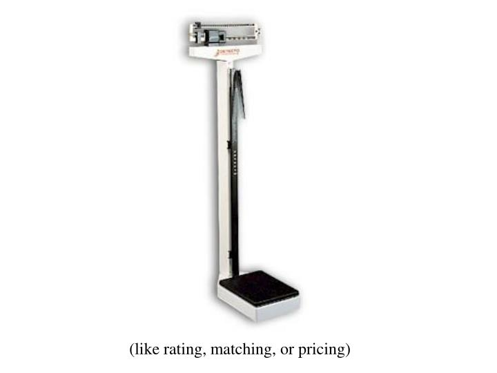 (like rating, matching, or pricing)