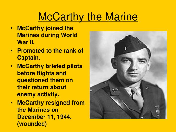 McCarthy joined the Marines during World War II.