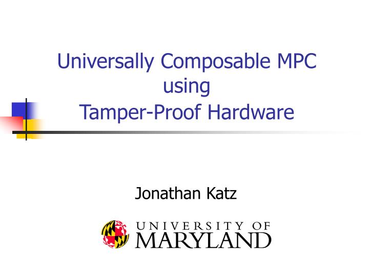 Universally composable mpc using tamper proof hardware