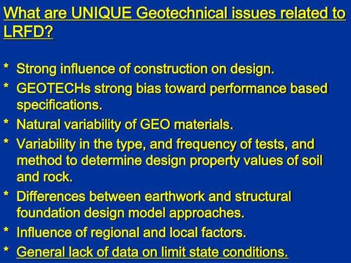 What are UNIQUE Geotechnical issues related to LRFD?