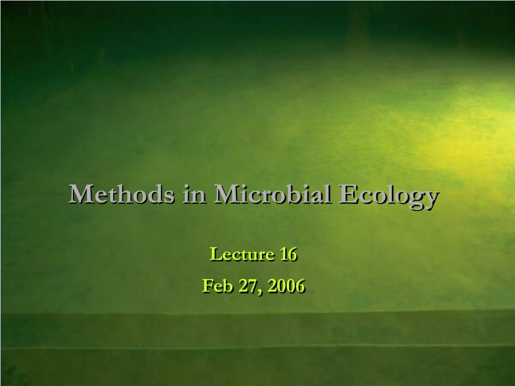 methods in microbial ecology lecture 16 feb 27 2006 l.