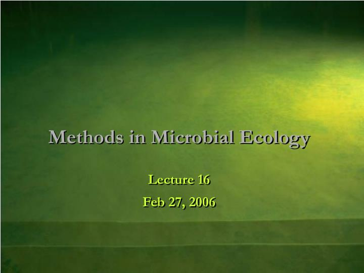 methods in microbial ecology lecture 16 feb 27 2006 n.