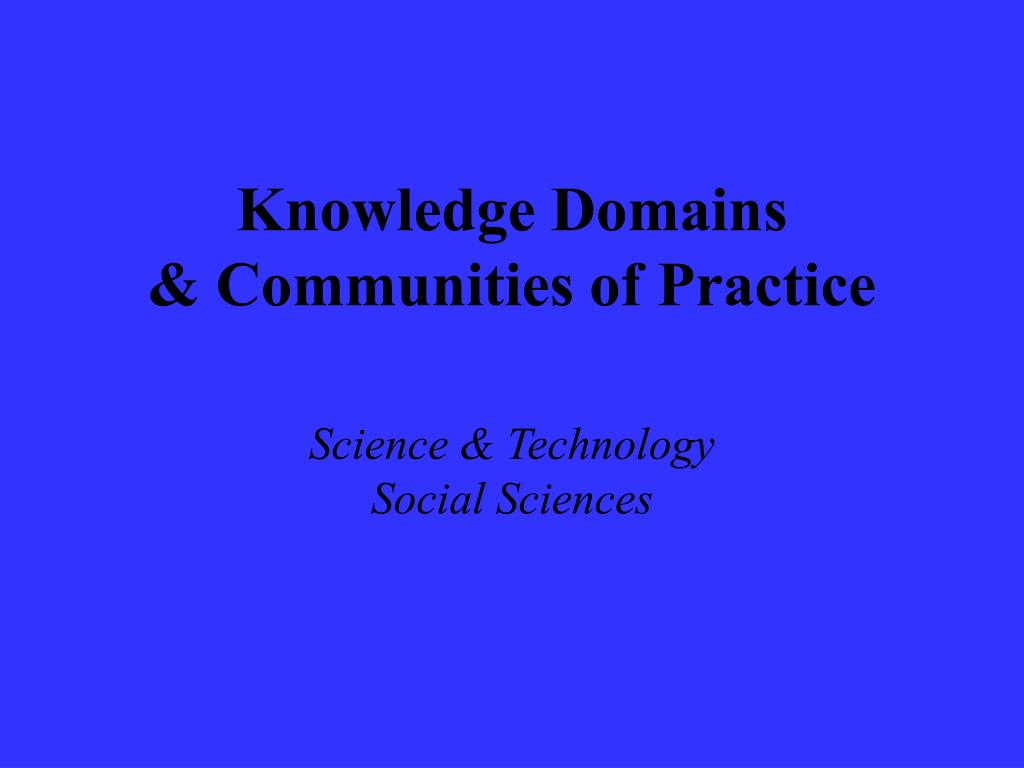 knowledge domains communities of practice l.