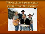 which of the instruments is missing from this picture