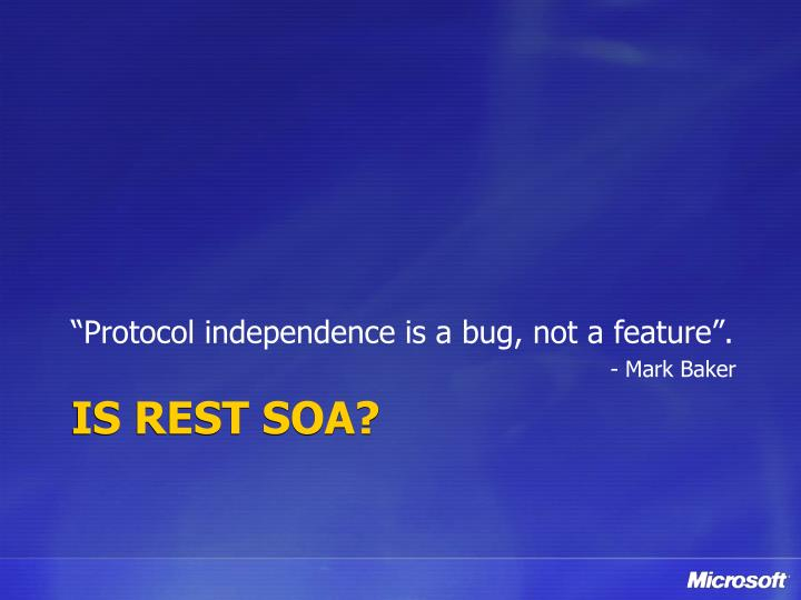 """Protocol independence is a bug, not a feature""."