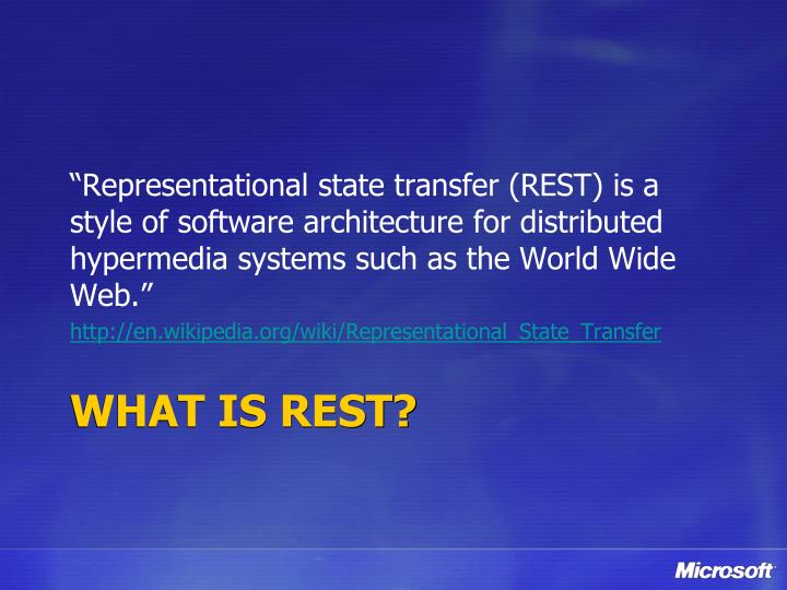 """Representational state transfer (REST) is a style of software architecture for distributed hypermedia systems such as the World Wide Web."""