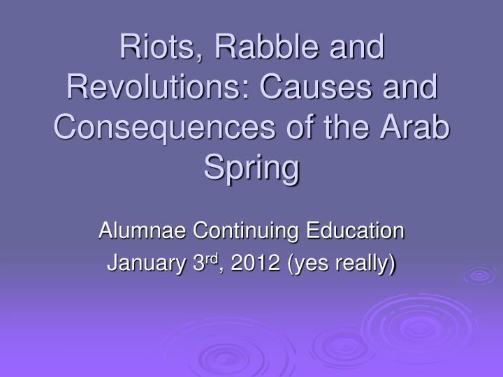 riots rabble and revolutions causes and consequences of the arab spring n.