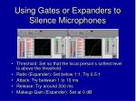 using gates or expanders to silence microphones19