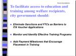 to facilitate access to education and training among welfare recipients city government should