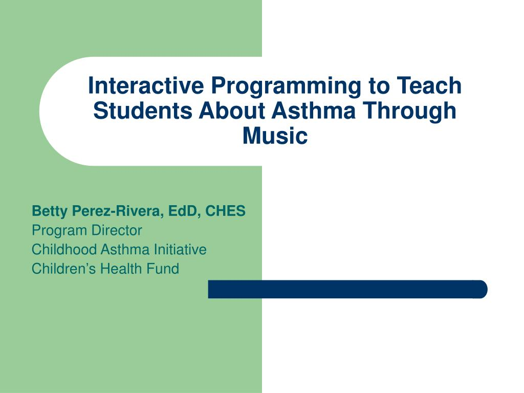 interactive programming to teach students about asthma through music l.