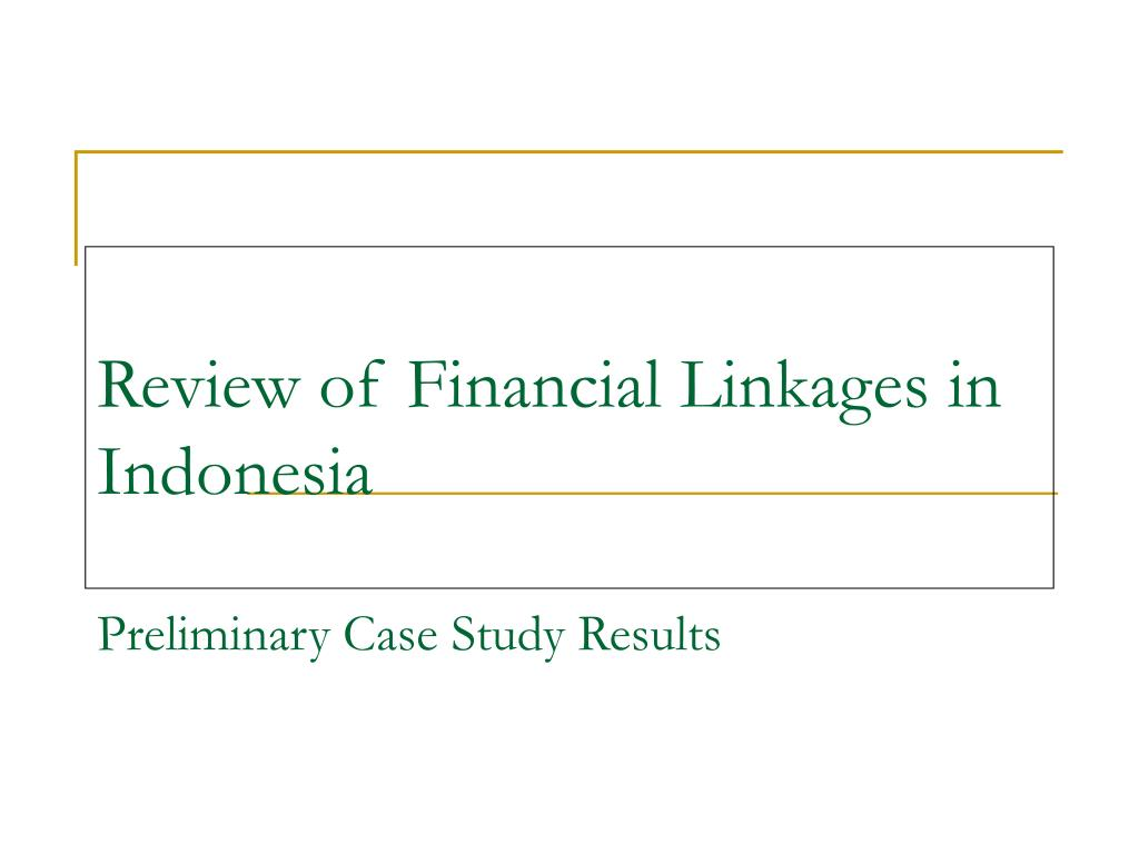 review of financial linkages in indonesia preliminary case study results l.