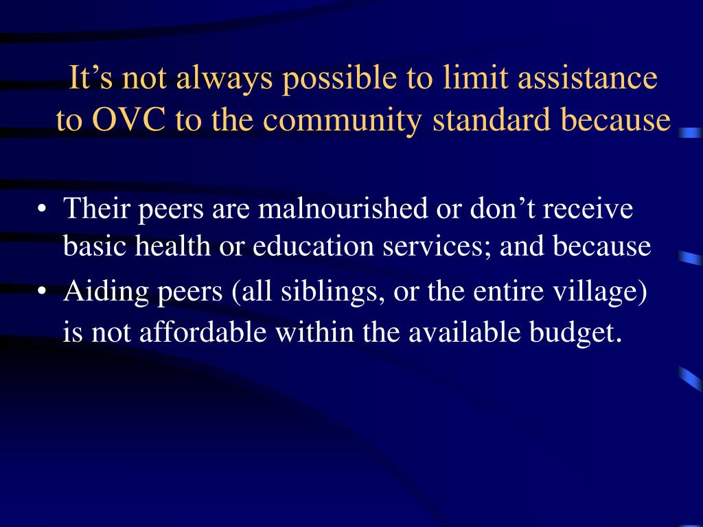 It's not always possible to limit assistance to OVC to the community standard because