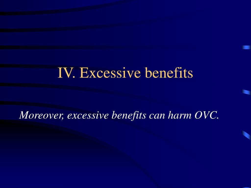 IV. Excessive benefits