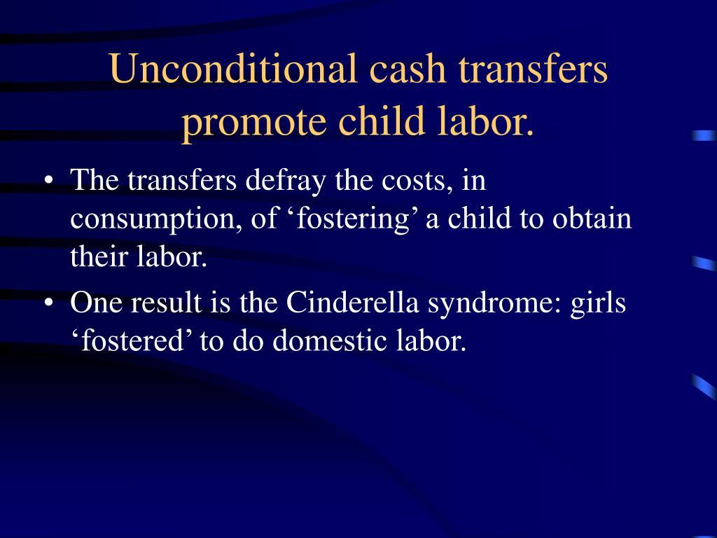 Unconditional cash transfers promote child labor.