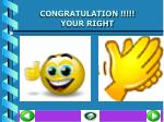 congratulation your right