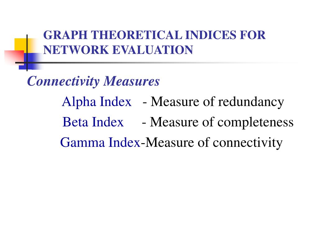 GRAPH THEORETICAL INDICES FOR      NETWORK EVALUATION