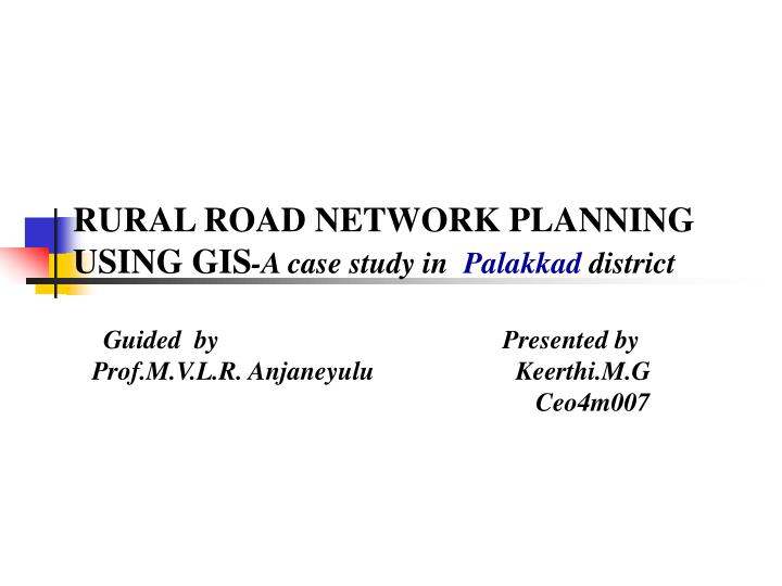 Rural road network planning using gis a case study in palakkad district