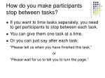 how do you make participants stop between tasks